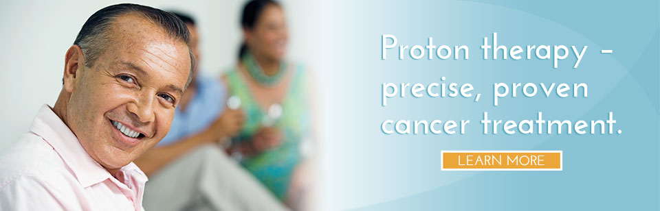Proton therapy –  precise, proven  cancer treatment.